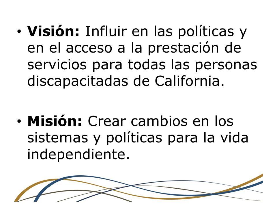 Visión: Influir en las políticas y en el acceso a la prestación de servicios para todas las personas discapacitadas de California.