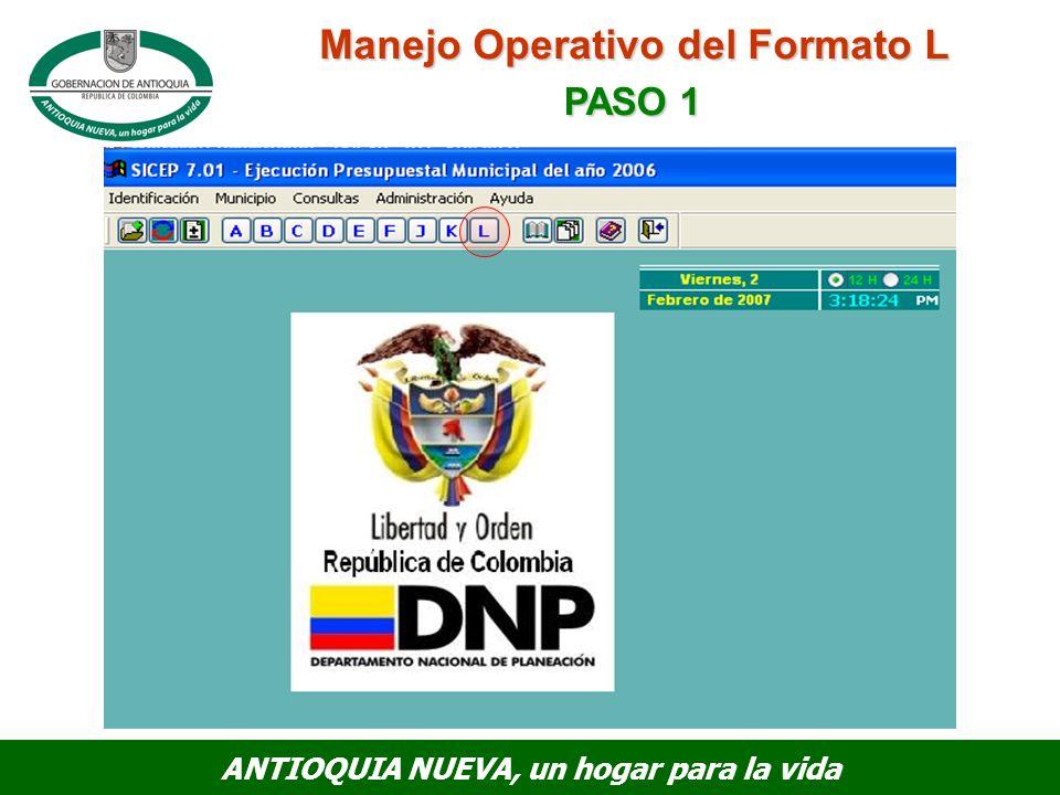 ANTIOQUIA NUEVA, un hogar para la vida Manejo Operativo del Formato L PASO 1