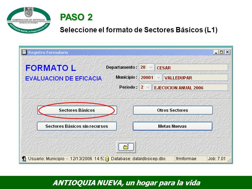 ANTIOQUIA NUEVA, un hogar para la vida PASO 2 Seleccione el formato de Sectores Básicos (L1)