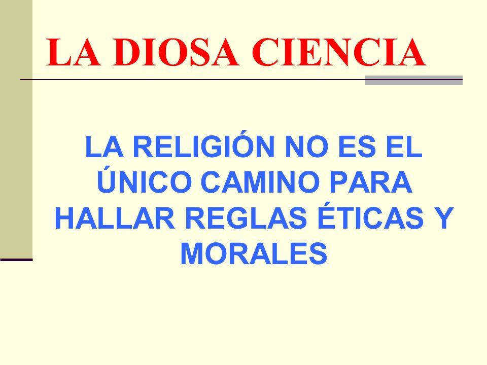 LA DIOSA CIENCIA LA RELIGIÓN NO ES EL ÚNICO CAMINO PARA HALLAR REGLAS ÉTICAS Y MORALES