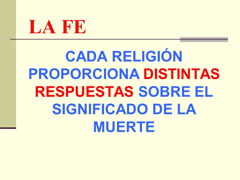 LA FE CADA RELIGIÓN PROPORCIONA DISTINTAS RESPUESTAS SOBRE EL SIGNIFICADO DE LA MUERTE
