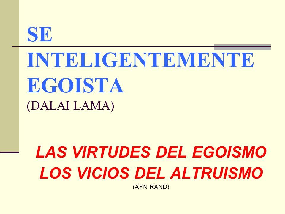 SE INTELIGENTEMENTE EGOISTA (DALAI LAMA) LAS VIRTUDES DEL EGOISMO LOS VICIOS DEL ALTRUISMO (AYN RAND)