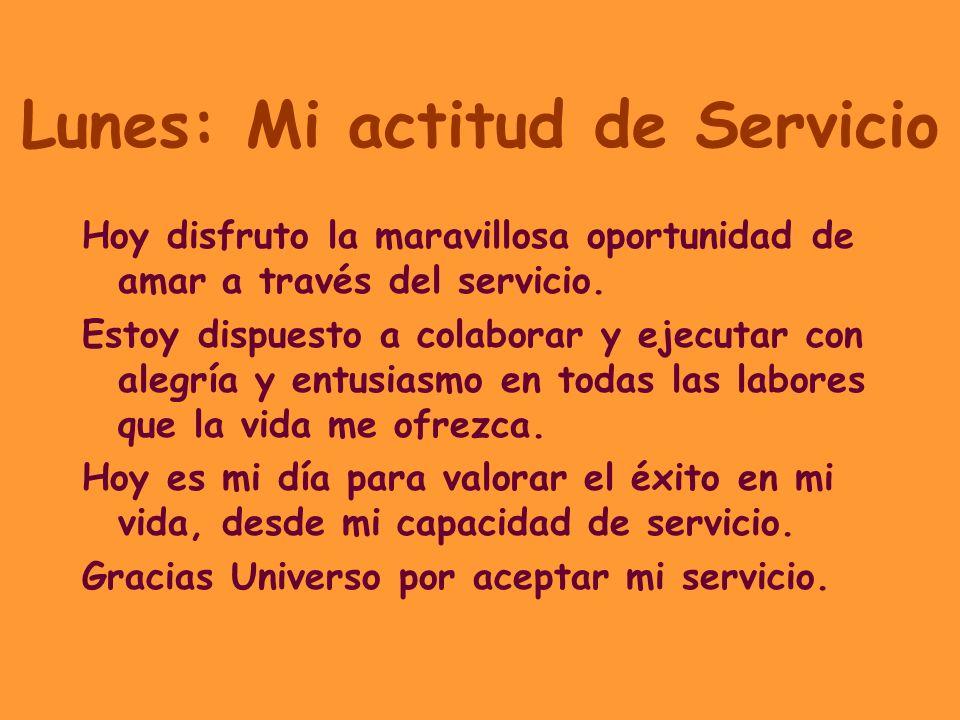 Lunes: Mi actitud de Servicio Hoy disfruto la maravillosa oportunidad de amar a través del servicio.