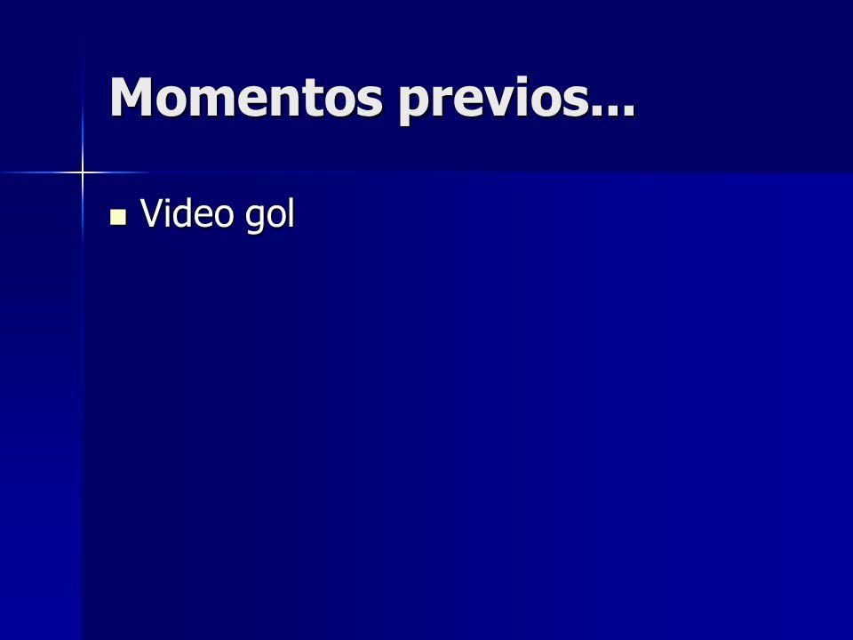 Momentos previos... Video gol Video gol