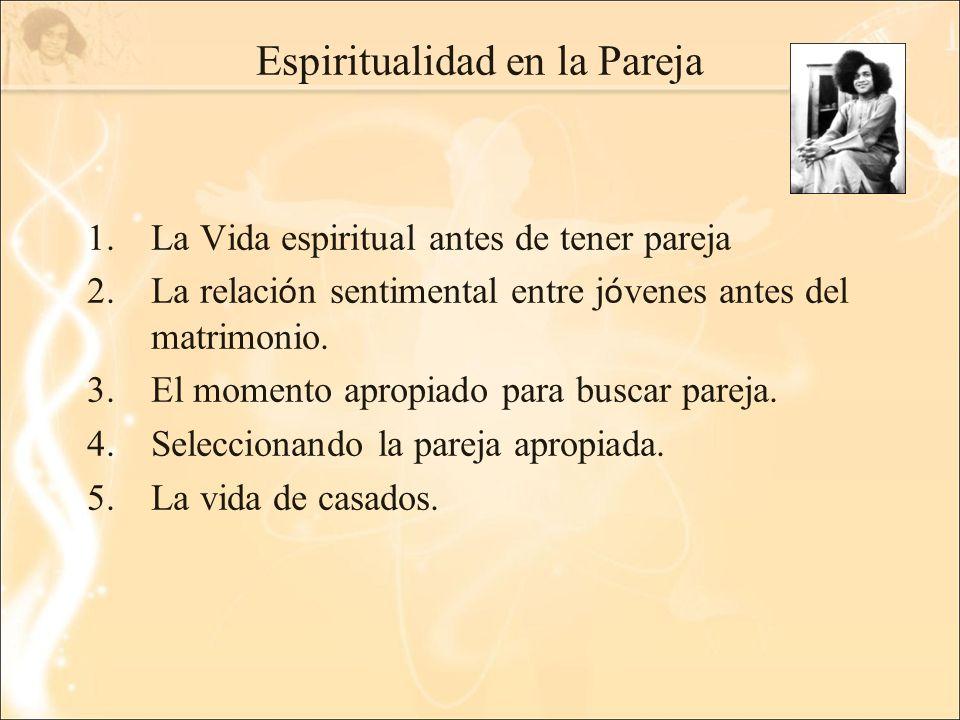 Espiritualidad en la Pareja 1.La Vida espiritual antes de tener pareja 2.La relaci ó n sentimental entre j ó venes antes del matrimonio. 3.El momento