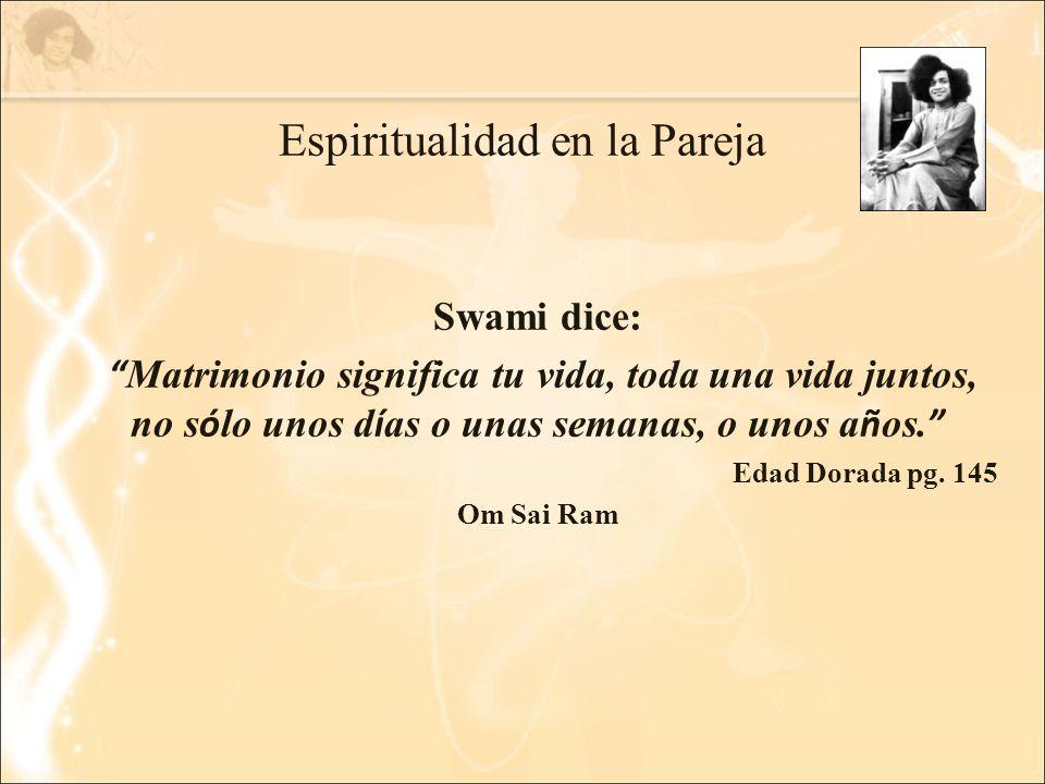 Espiritualidad en la Pareja Swami dice: Matrimonio significa tu vida, toda una vida juntos, no s ó lo unos d í as o unas semanas, o unos a ñ os.