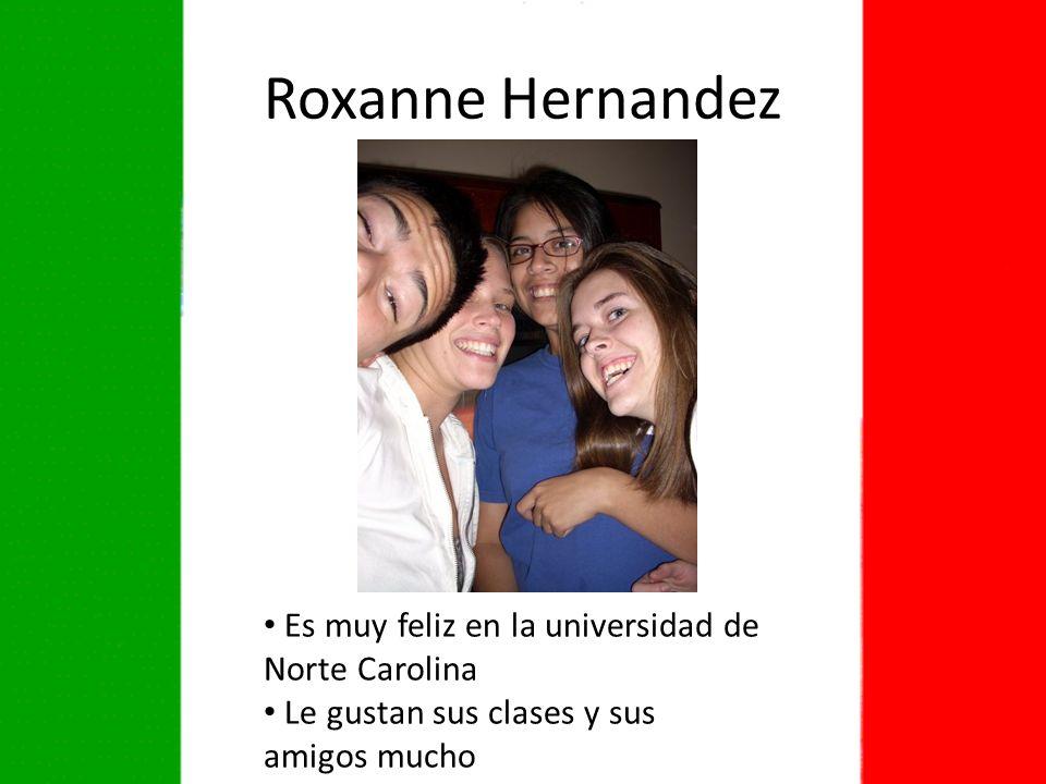Roxanne Hernandez Es muy feliz en la universidad de Norte Carolina Le gustan sus clases y sus amigos mucho