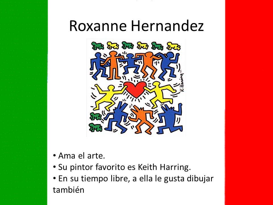 Roxanne Hernandez Ama el arte.Su pintor favorito es Keith Harring.