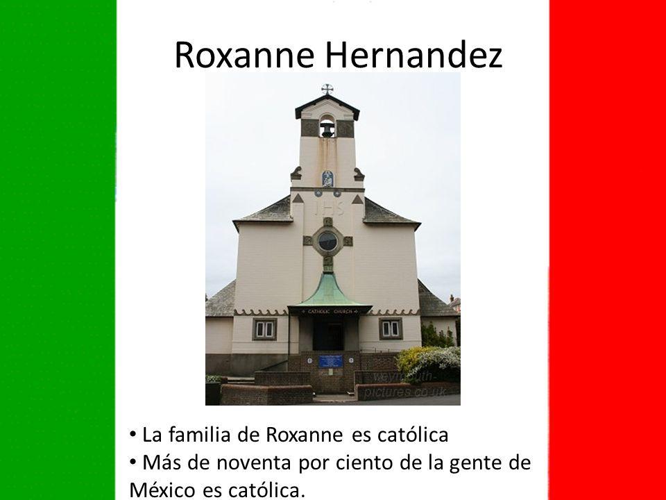La familia de Roxanne es católica Más de noventa por ciento de la gente de México es católica.