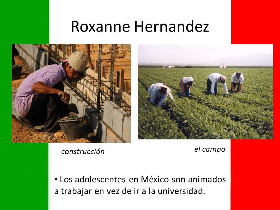 Roxanne Hernandez Los adolescentes en México son animados a trabajar en vez de ir a la universidad.
