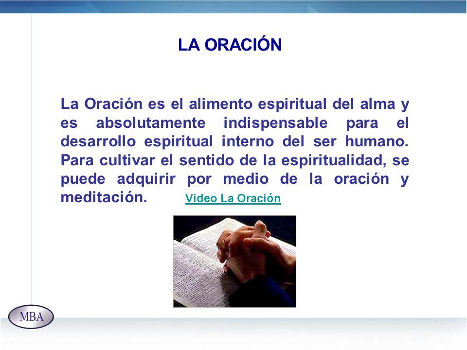 LA ORACIÓN La Oración es el alimento espiritual del alma y es absolutamente indispensable para el desarrollo espiritual interno del ser humano. Para c