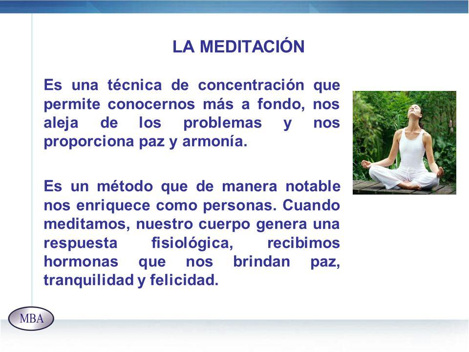 LA MEDITACIÓN Es una técnica de concentración que permite conocernos más a fondo, nos aleja de los problemas y nos proporciona paz y armonía. Es un mé