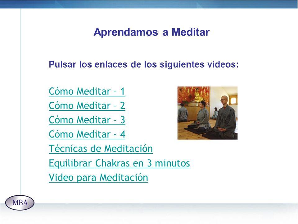 Aprendamos a Meditar Pulsar los enlaces de los siguientes videos: Cómo Meditar – 1 Cómo Meditar – 2 Cómo Meditar – 3 Cómo Meditar - 4 Técnicas de Medi