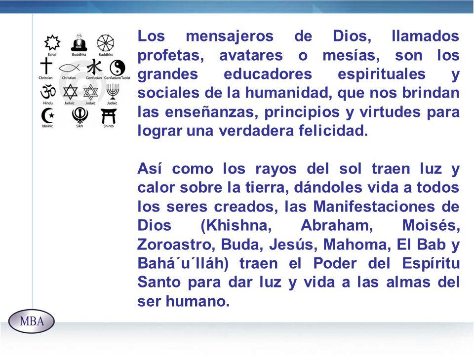 Los mensajeros de Dios, llamados profetas, avatares o mesías, son los grandes educadores espirituales y sociales de la humanidad, que nos brindan las