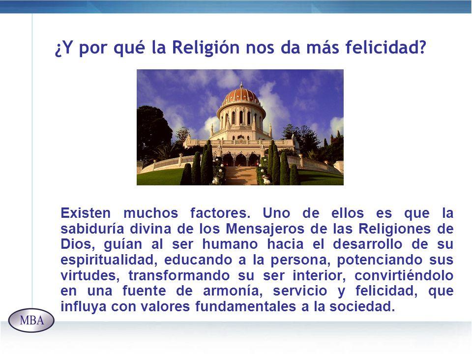 ¿Y por qué la Religión nos da más felicidad? Existen muchos factores. Uno de ellos es que la sabiduría divina de los Mensajeros de las Religiones de D
