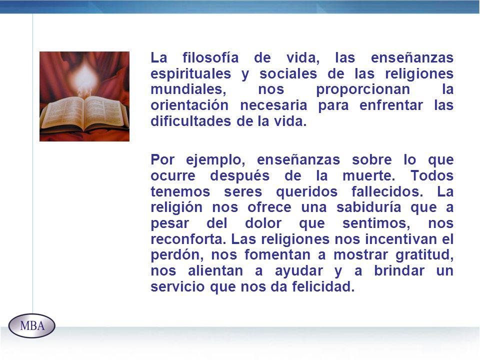 La filosofía de vida, las enseñanzas espirituales y sociales de las religiones mundiales, nos proporcionan la orientación necesaria para enfrentar las