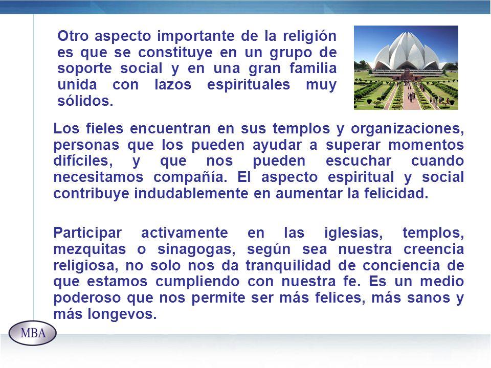 Otro aspecto importante de la religión es que se constituye en un grupo de soporte social y en una gran familia unida con lazos espirituales muy sólid