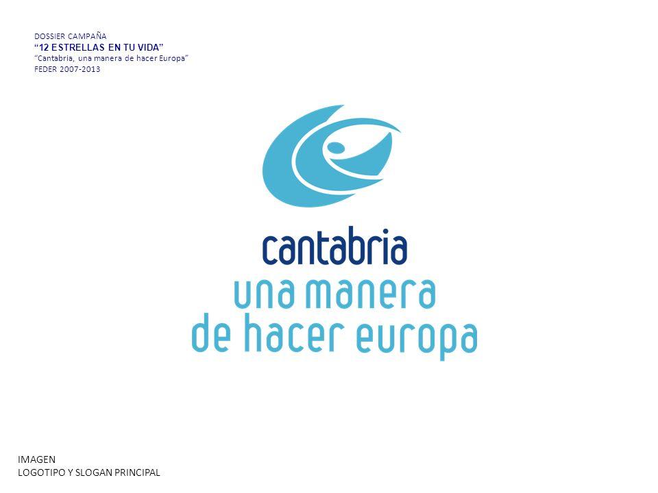 DOSSIER CAMPAÑA 12 ESTRELLAS EN TU VIDA Cantabria, una manera de hacer Europa FEDER 2007-2013 IMAGEN LOGOTIPO Y SLOGAN PRINCIPAL