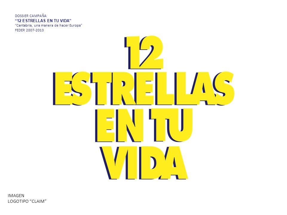 DOSSIER CAMPAÑA 12 ESTRELLAS EN TU VIDA Cantabria, una manera de hacer Europa FEDER 2007-2013 IMAGEN LOGOTIPO CLAIM