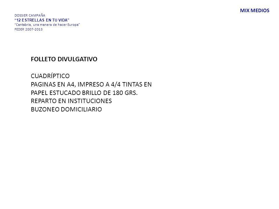 DOSSIER CAMPAÑA 12 ESTRELLAS EN TU VIDA Cantabria, una manera de hacer Europa FEDER 2007-2013 FOLLETO DIVULGATIVO CUADRÍPTICO PAGINAS EN A4, IMPRESO A 4/4 TINTAS EN PAPEL ESTUCADO BRILLO DE 180 GRS.