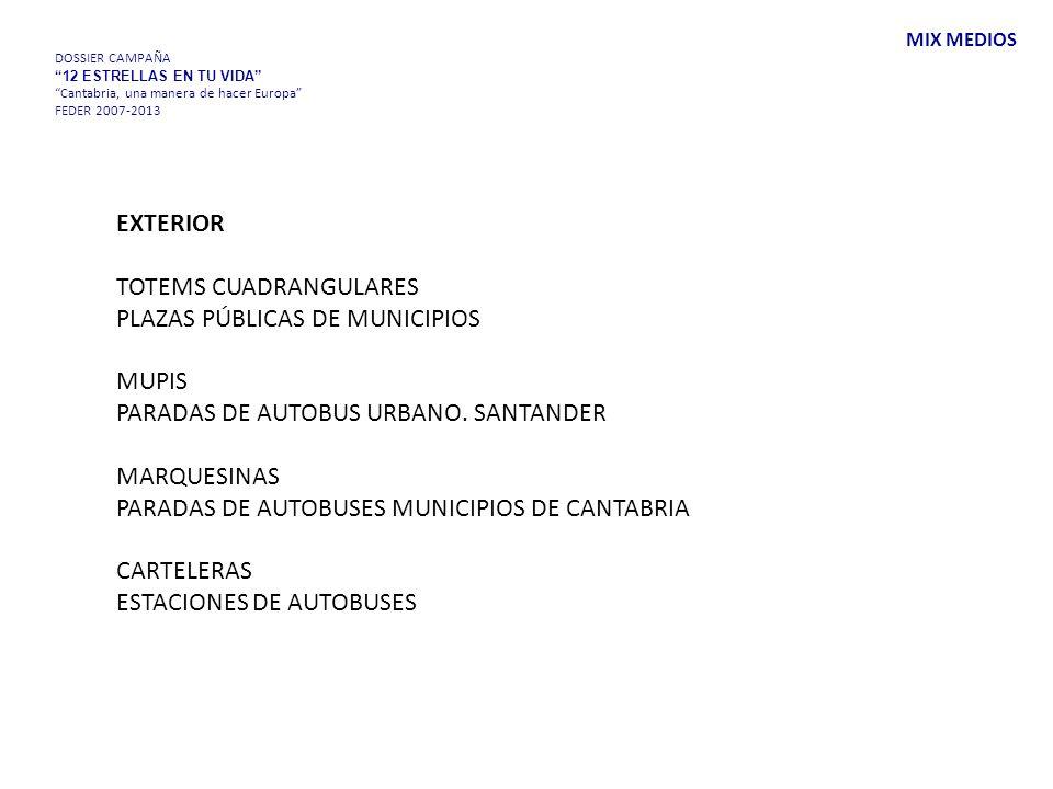 DOSSIER CAMPAÑA 12 ESTRELLAS EN TU VIDA Cantabria, una manera de hacer Europa FEDER 2007-2013 EXTERIOR TOTEMS CUADRANGULARES PLAZAS PÚBLICAS DE MUNICIPIOS MUPIS PARADAS DE AUTOBUS URBANO.
