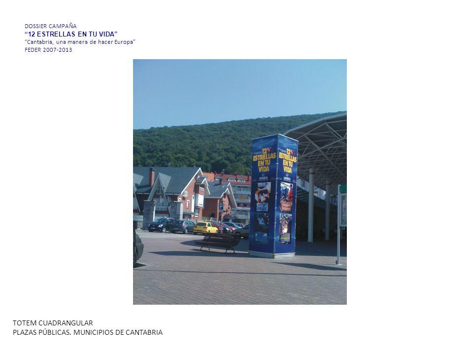 DOSSIER CAMPAÑA 12 ESTRELLAS EN TU VIDA Cantabria, una manera de hacer Europa FEDER 2007-2013 TOTEM CUADRANGULAR PLAZAS PÚBLICAS.