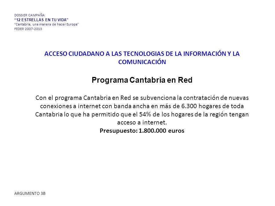 ACCESO CIUDADANO A LAS TECNOLOGIAS DE LA INFORMACIÓN Y LA COMUNICACIÓN Programa Cantabria en Red Con el programa Cantabria en Red se subvenciona la contratación de nuevas conexiones a internet con banda ancha en más de 6.300 hogares de toda Cantabria lo que ha permitido que el 54% de los hogares de la región tengan acceso a internet.