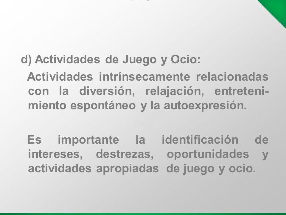 d) Actividades de Juego y Ocio: Actividades intrínsecamente relacionadas con la diversión, relajación, entreteni- miento espontáneo y la autoexpresión