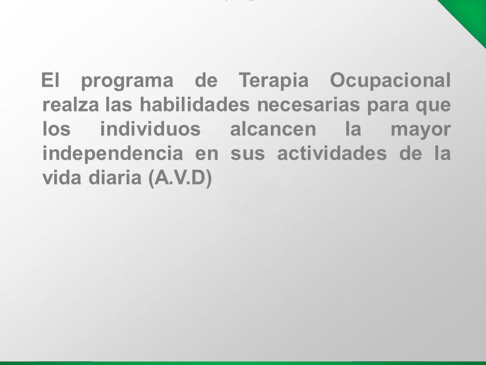 El programa de Terapia Ocupacional realza las habilidades necesarias para que los individuos alcancen la mayor independencia en sus actividades de la