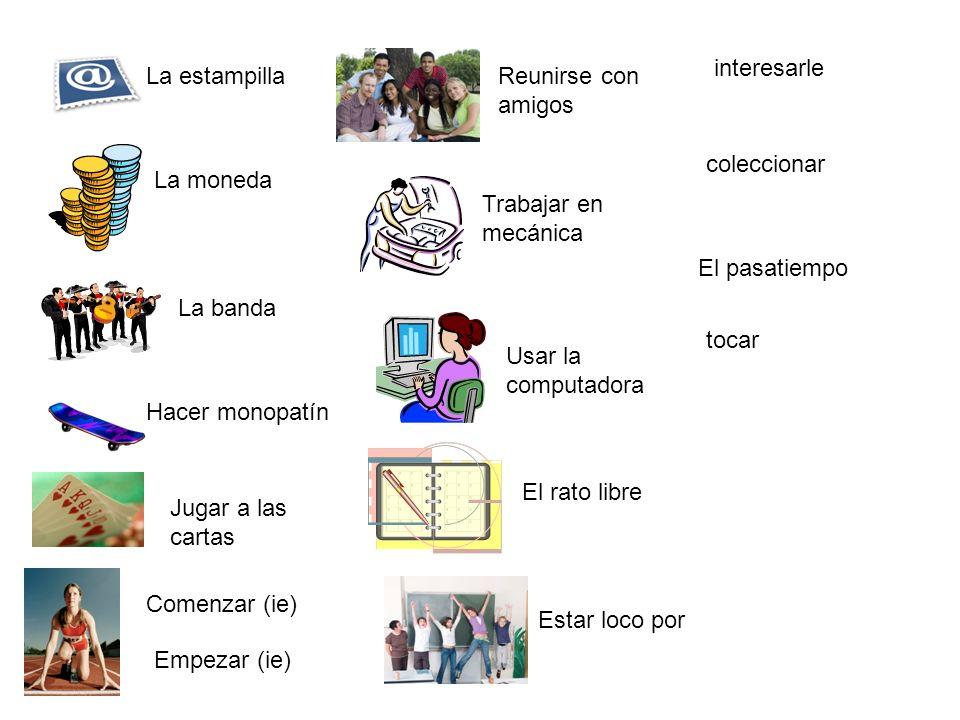 La estampilla La moneda La banda Hacer monopatín Jugar a las cartas Reunirse con amigos Trabajar en mecánica Usar la computadora El rato libre interes