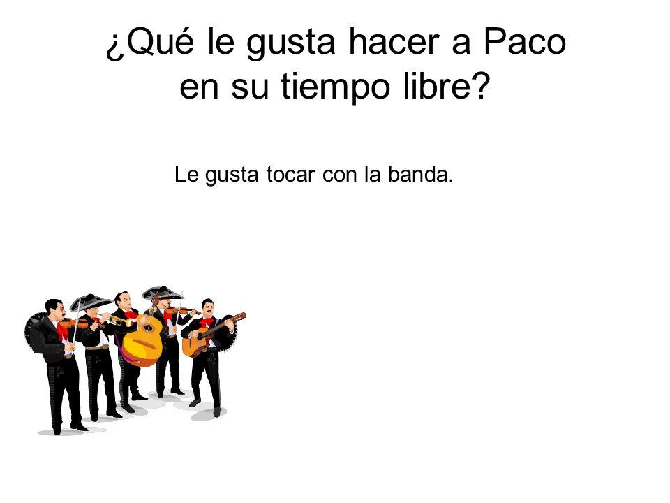 ¿Qué le gusta hacer a Paco en su tiempo libre? Le gusta tocar con la banda.