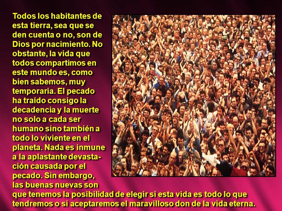 Todos los habitantes de esta tierra, sea que se den cuenta o no, son de Dios por nacimiento. No obstante, la vida que todos compartimos en este mundo
