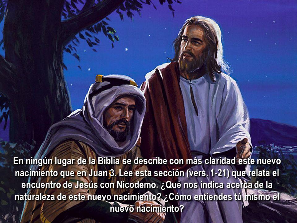 En ningún lugar de la Biblia se describe con más claridad este nuevo nacimiento que en Juan 3. Lee esta sección (vers. 1-21) que relata el encuentro d