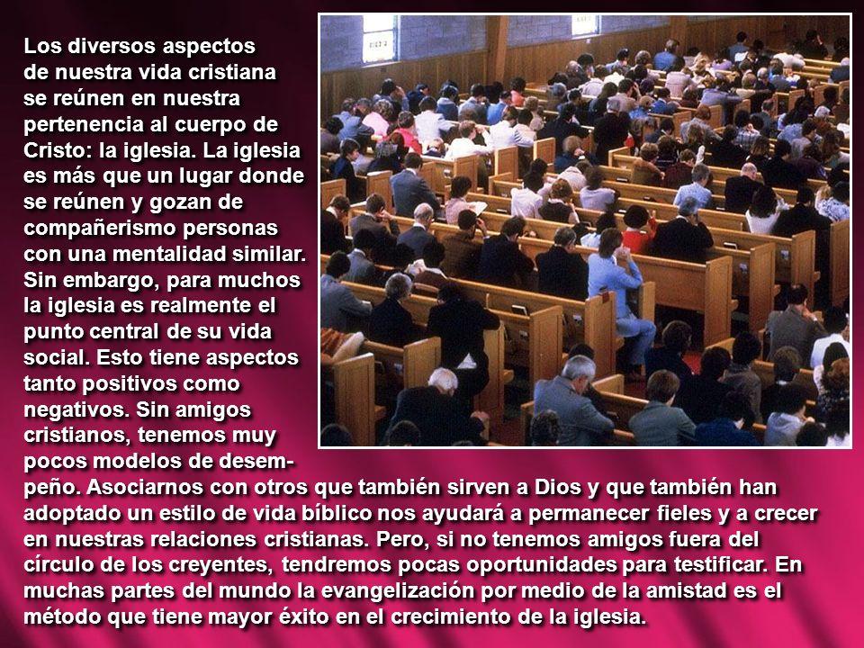 Los diversos aspectos de nuestra vida cristiana se reúnen en nuestra pertenencia al cuerpo de Cristo: la iglesia. La iglesia es más que un lugar donde