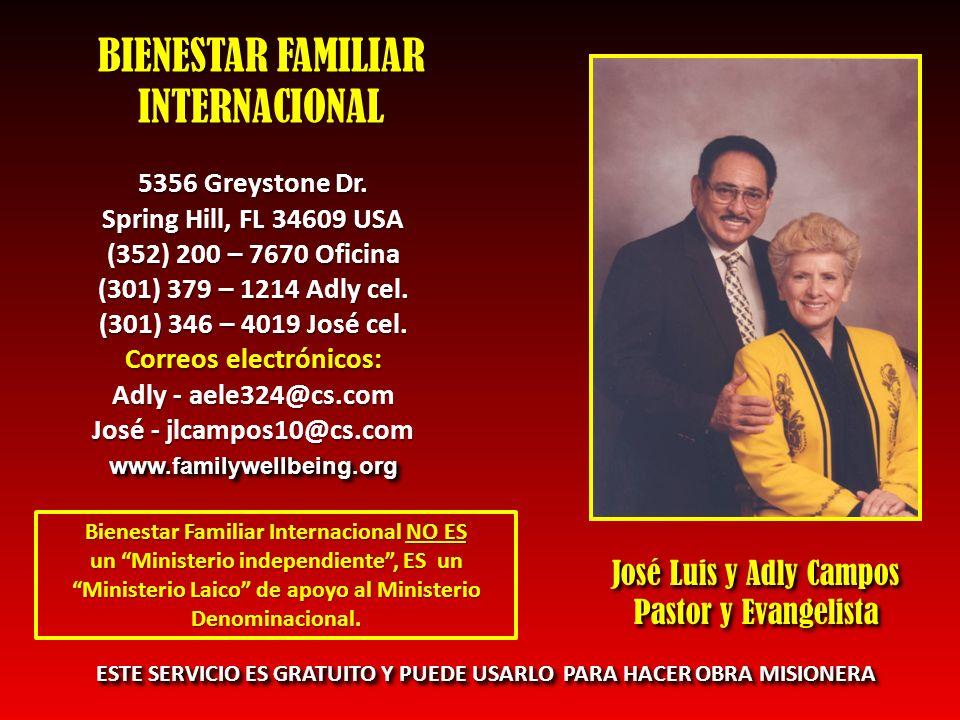 BIENESTAR FAMILIAR INTERNACIONAL 5356 Greystone Dr. Spring Hill, FL 34609 USA (352) 200 – 7670 Oficina (301) 379 – 1214 Adly cel. (301) 346 – 4019 Jos