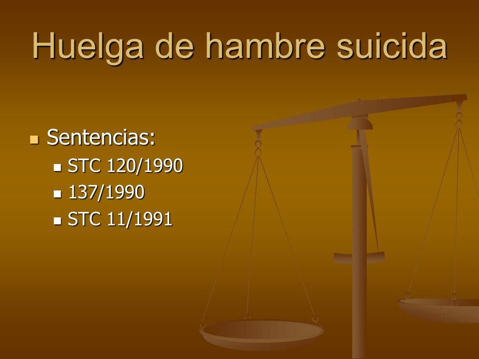 Huelga de hambre suicida Sentencias: Sentencias: STC 120/1990 STC 120/1990 137/1990 137/1990 STC 11/1991 STC 11/1991