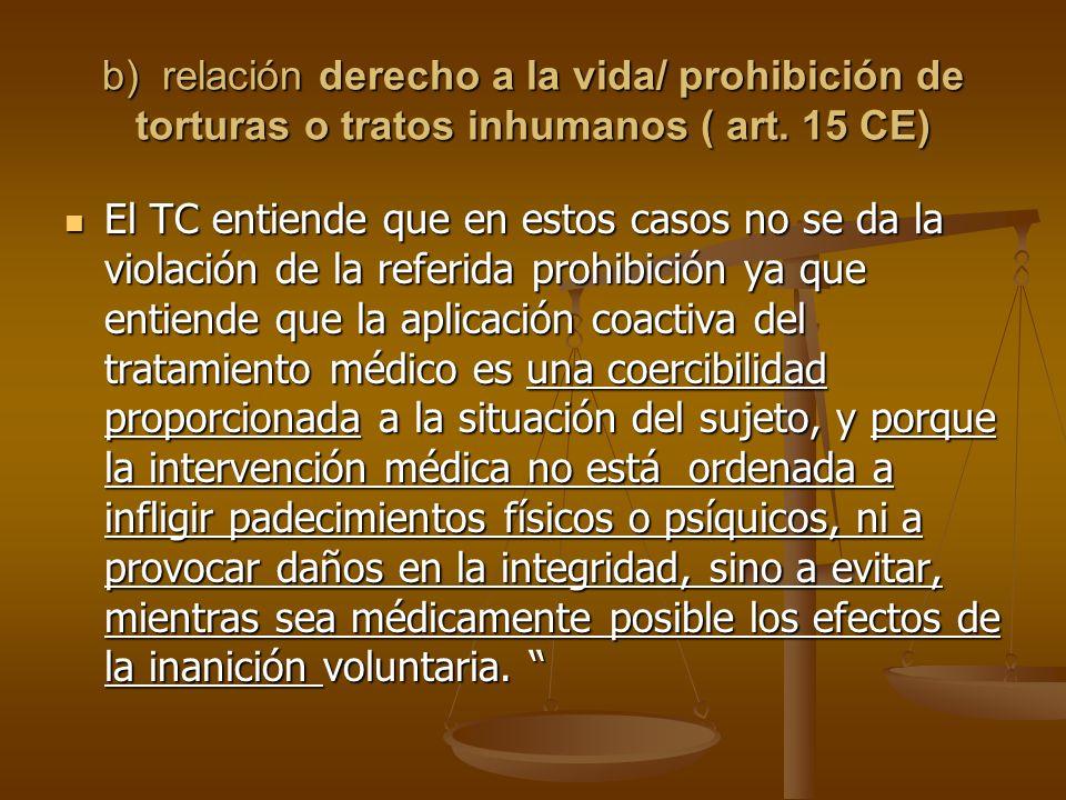 b) relación derecho a la vida/ prohibición de torturas o tratos inhumanos ( art.