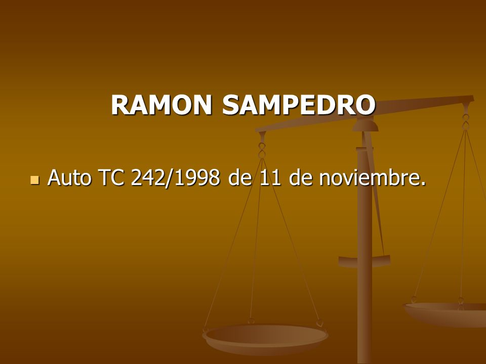 RAMON SAMPEDRO Auto TC 242/1998 de 11 de noviembre. Auto TC 242/1998 de 11 de noviembre.