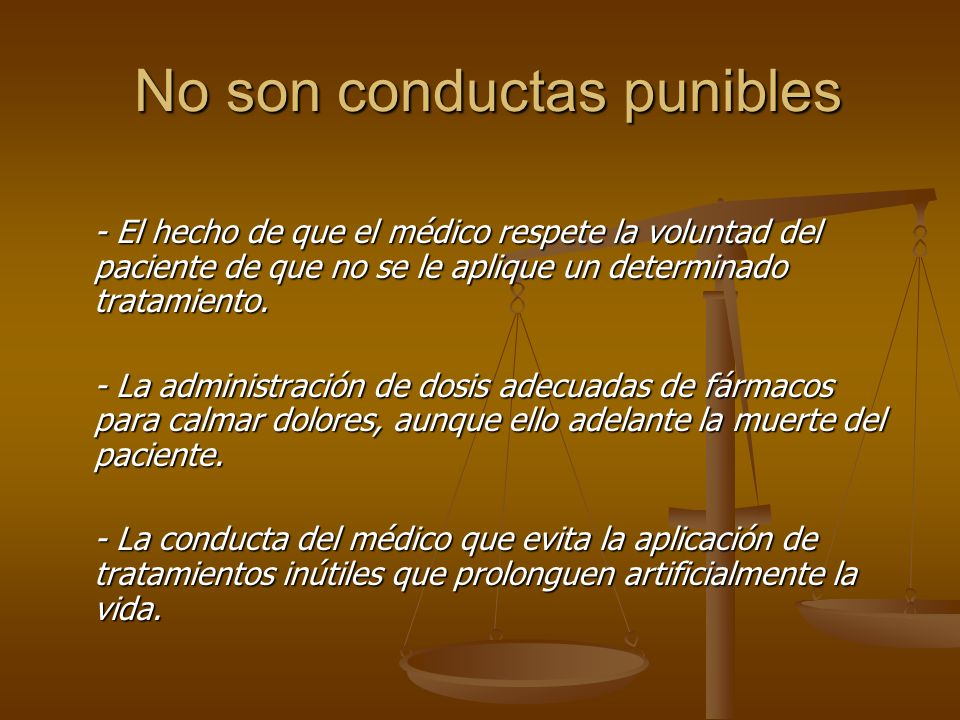 No son conductas punibles No son conductas punibles - El hecho de que el médico respete la voluntad del paciente de que no se le aplique un determinad