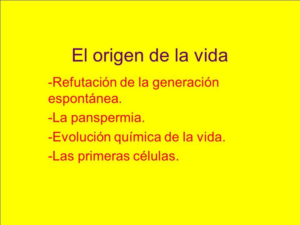 El origen de la vida -Refutación de la generación espontánea. -La panspermia. -Evolución química de la vida. -Las primeras células.