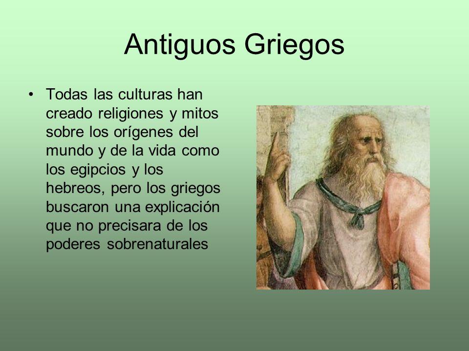 Antiguos Griegos Todas las culturas han creado religiones y mitos sobre los orígenes del mundo y de la vida como los egipcios y los hebreos, pero los