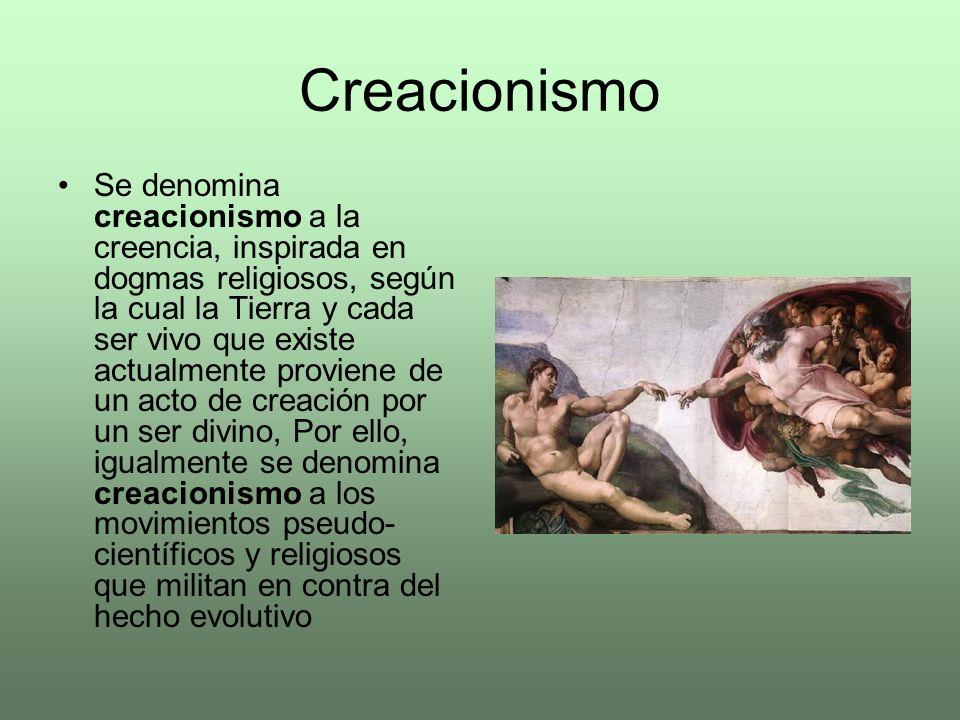 Creacionismo Se denomina creacionismo a la creencia, inspirada en dogmas religiosos, según la cual la Tierra y cada ser vivo que existe actualmente pr
