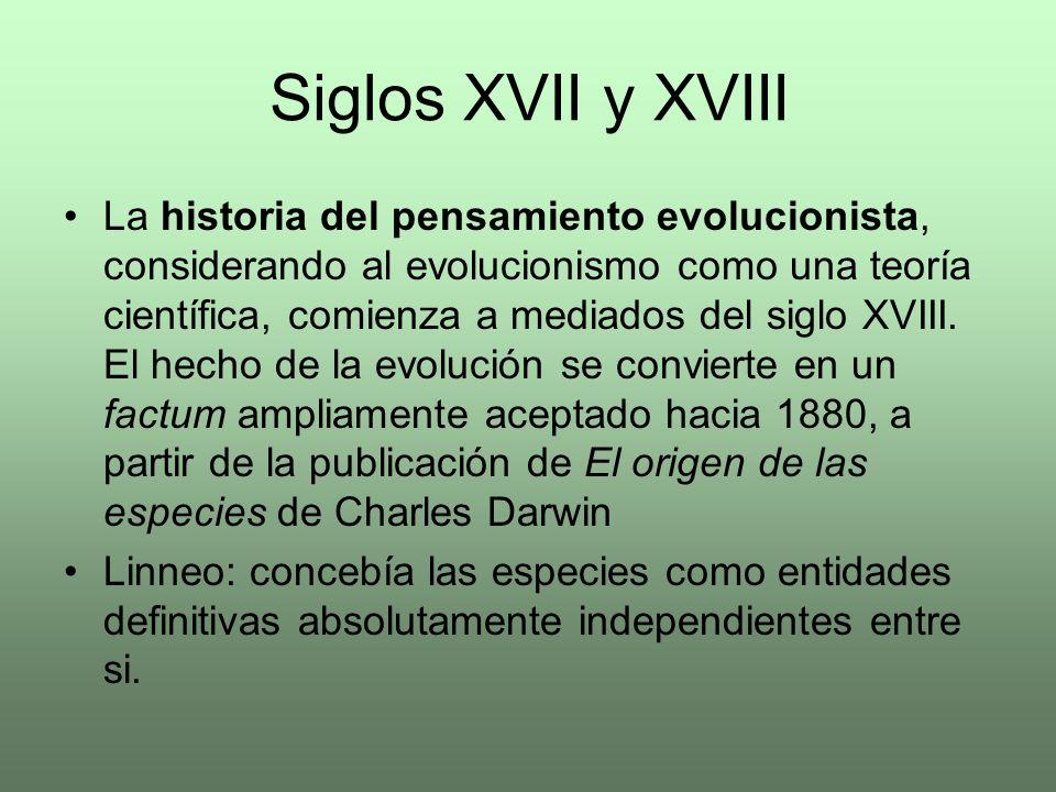 Siglos XVII y XVIII La historia del pensamiento evolucionista, considerando al evolucionismo como una teoría científica, comienza a mediados del siglo