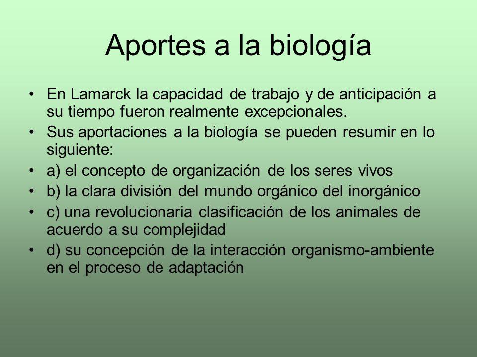 Aportes a la biología En Lamarck la capacidad de trabajo y de anticipación a su tiempo fueron realmente excepcionales. Sus aportaciones a la biología