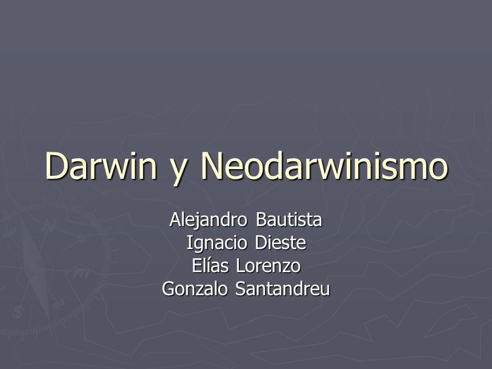 Darwin y Neodarwinismo Alejandro Bautista Ignacio Dieste Elías Lorenzo Gonzalo Santandreu