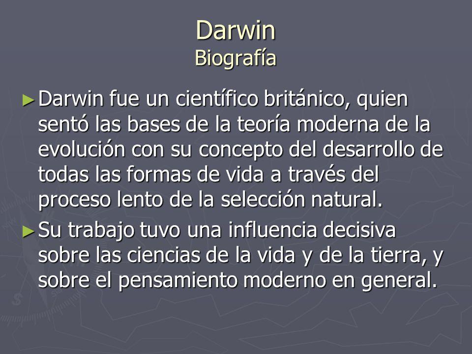 Darwin Biografía Darwin fue un científico británico, quien sentó las bases de la teoría moderna de la evolución con su concepto del desarrollo de toda