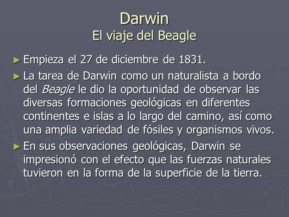 Darwin El viaje del Beagle Empieza el 27 de diciembre de 1831. Empieza el 27 de diciembre de 1831. La tarea de Darwin como un naturalista a bordo del