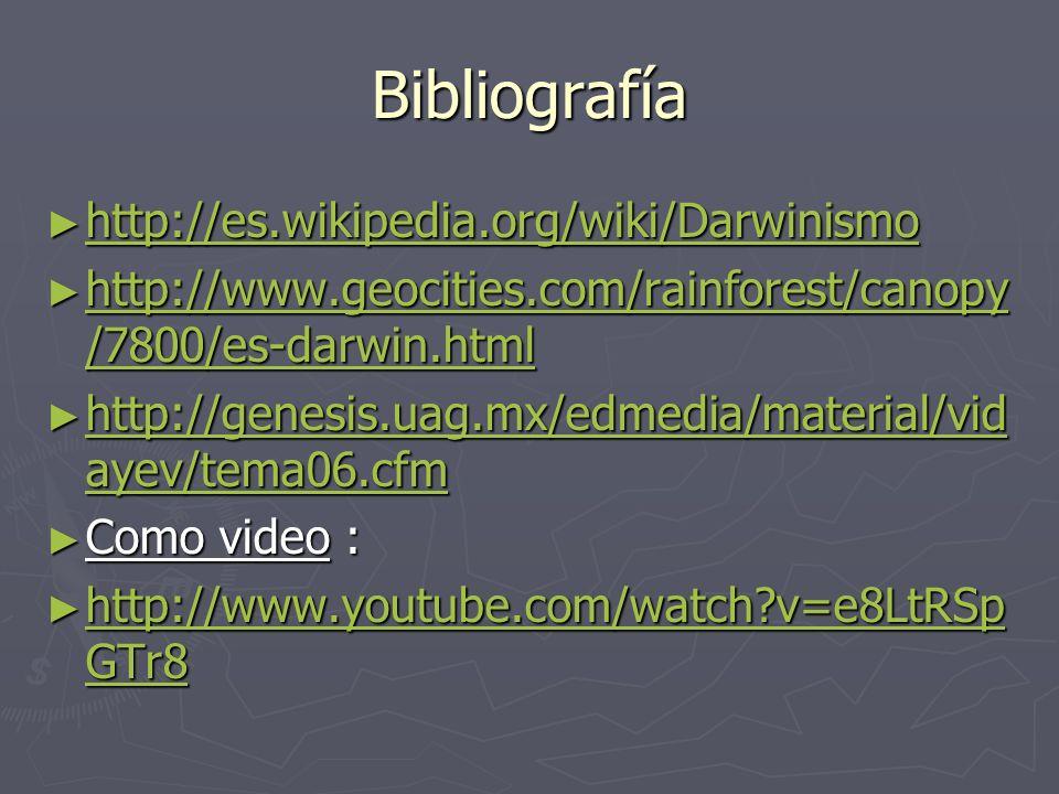 Bibliografía http://es.wikipedia.org/wiki/Darwinismo http://es.wikipedia.org/wiki/Darwinismo http://es.wikipedia.org/wiki/Darwinismo http://www.geocit