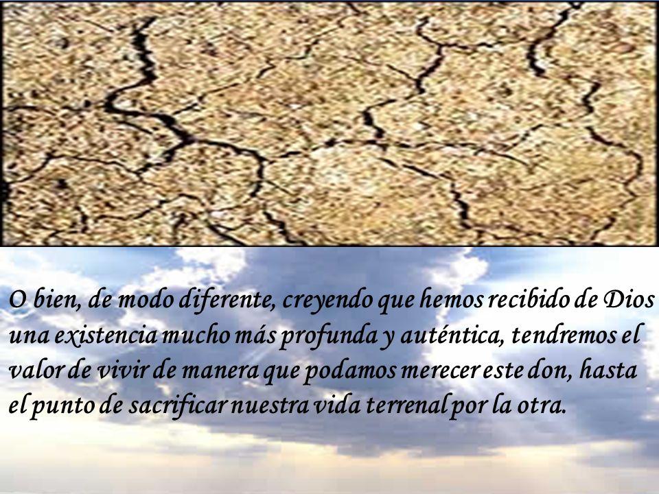 Ante la existencia, por tanto, se pueden tener dos actitudes: o apegarse a la vida terrenal, considerándola como el único bien y esto nos llevará a pe