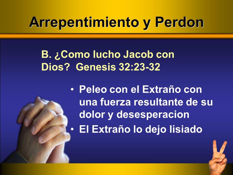 Peleo con el Extraño con una fuerza resultante de su dolor y desesperacion El Extraño lo dejo lisiado B. ¿Como lucho Jacob con Dios? Genesis 32:23-32